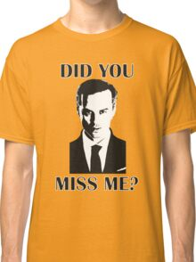 Moriarty, Did You Miss Me? Classic T-Shirt