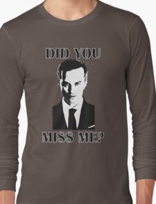 Moriarty, Did You Miss Me? Long Sleeve T-Shirt