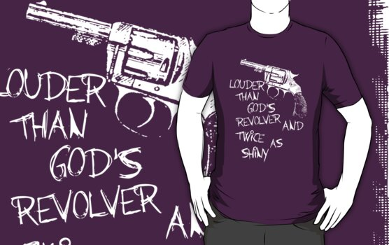 Louder than God's revolver and twice as shiny by nimbusnought