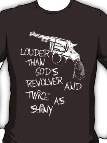 Louder than God's revolver and twice as shiny T-Shirt