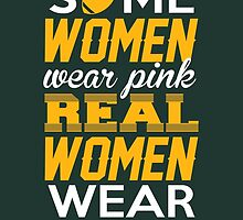 Some Women Wear Pink. Real Women Wear Green And Yellow (Green Bay Football Colors) by aestheticarts