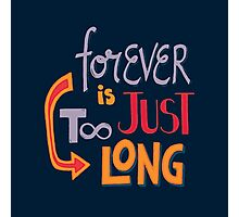 Forever is just too long Photographic Print