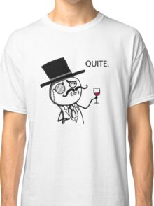 Like a Sir meme - Quite Classic T-Shirt