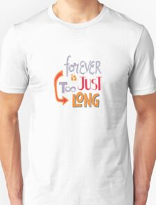 Forever is just too long Unisex T-Shirt