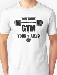 You think the gym is your ally? T-Shirt