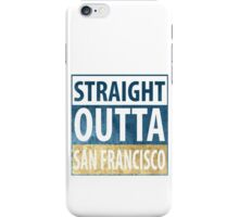 Straight Outta San Francisco iPhone Case/Skin
