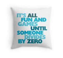 It's all fun and games until someone divides by zero Throw Pillow