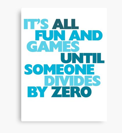It's all fun and games until someone divides by zero Canvas Print