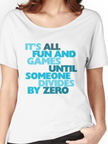 It's all fun and games until someone divides by zero Women's Relaxed Fit T-Shirt