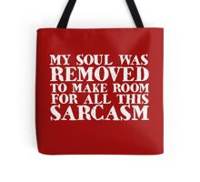 My soul was removed to make room for all this sarcasm Tote Bag
