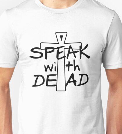 Speak with Dead Unisex T-Shirt
