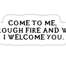 Come to me, through fire and war, I welcome you. (Black writing) Sticker