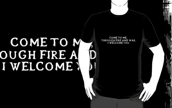 Come to me, through fire and war, I welcome you. (White writing) by neverendinghate