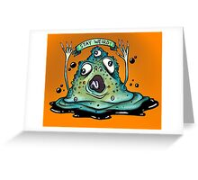 Stay Weird Monster Dude! Greeting Card