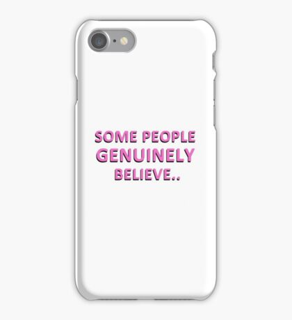 Some People Genuinely Believe  iPhone Case/Skin