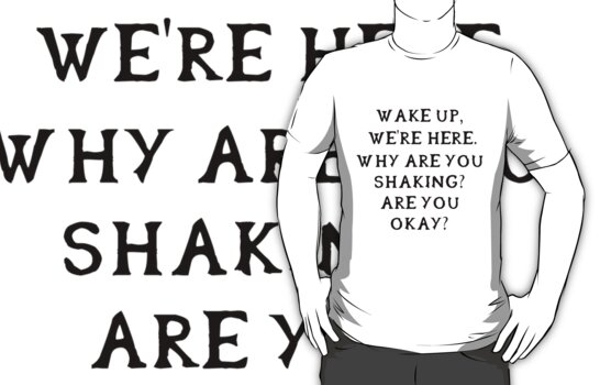 Wake up, we're here. Why are you shaking? Are you okay? (Black writing) by neverendinghate