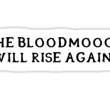 The Bloodmoon will rise again. (Black writing) Sticker