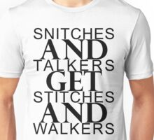 Snitches & Talkers get Stitches & Walkers Unisex T-Shirt