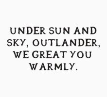 Under sun and sky, outlander, we great you warmly. (Black writing) by neverendinghate