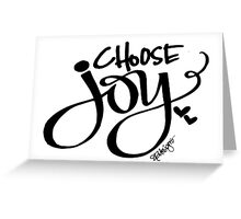 Choose Joy!  Greeting Card