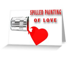 ✿♥‿♥✿ SPILLED PAINTING OF LOVE ✿♥‿♥✿    Greeting Card