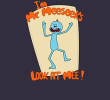 I'M MR. MEESEEKS!  Unisex T-Shirt
