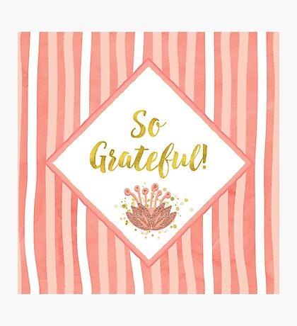 So Grateful gold, coral sentiment text art Photographic Print
