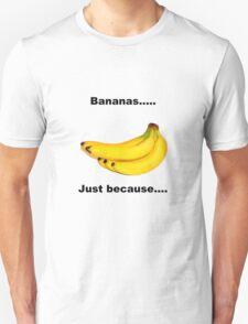 Bananas. Just Because  T-Shirt