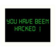 Funny Hacker Text: You have been Hacked Art Print