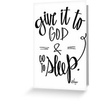 Give it to God & Go to Sleep.  Greeting Card