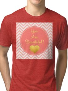 You Are Beautiful chevron coral, gold sentiment text art Tri-blend T-Shirt