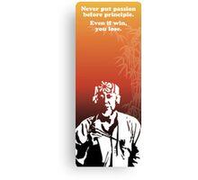 Miyagi quote - passion vs principle Canvas Print