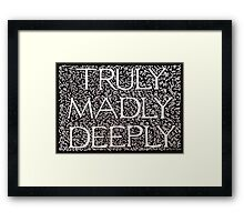 Truly Madly Deeply Framed Print