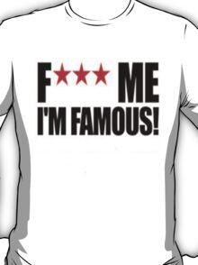 F*** me im famous T-Shirt