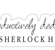 The Ever-Seductively Deductive, Sherlock Holmes Sticker