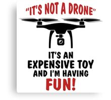 It's Not A Drone, It's an Expensive Toy and I'm Having Fun! Canvas Print