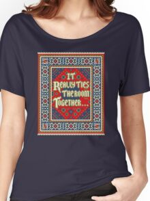 IT REALLY TIES THE ROOM TOGETHER Women's Relaxed Fit T-Shirt