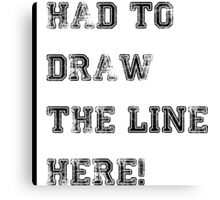 Draw the line here! Canvas Print