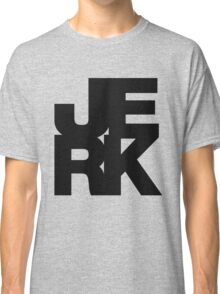 JERK Classic T-Shirt