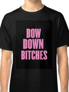Bow Down Bitches Classic T-Shirt