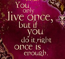 You Only Live Once by AngiandSilas