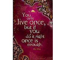 You Only Live Once Photographic Print