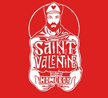 St. Valentine is my Homeboy Unisex T-Shirt