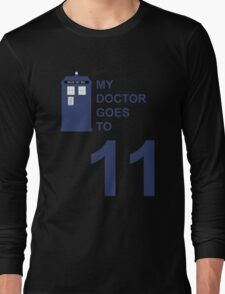 My Doctor Goes to 11. Long Sleeve T-Shirt