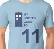 My Doctor Goes to 11. Unisex T-Shirt