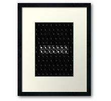 BECAUSE SCIENCE! (white) Framed Print