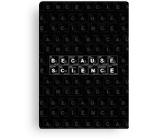 BECAUSE SCIENCE! (white) Canvas Print