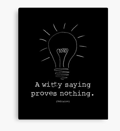 """Voltaire Quote Poster - """"A witty saying proves nothing"""" Canvas Print"""