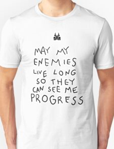 May my Enemies Live Long So They May See Me Progress Unisex T-Shirt