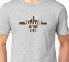 Cleveland is the City Unisex T-Shirt
